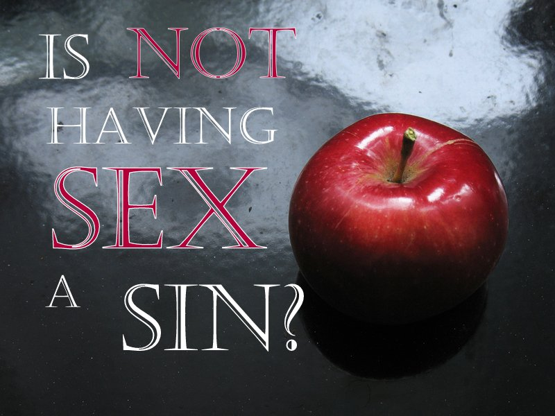 Is Not Having Sex A Sin?