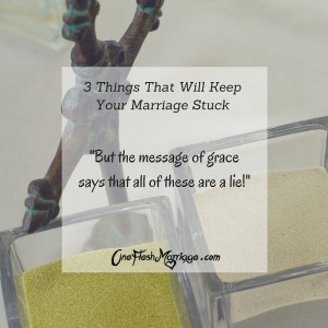 3 Things That Will Keep Your Marriage Stuck
